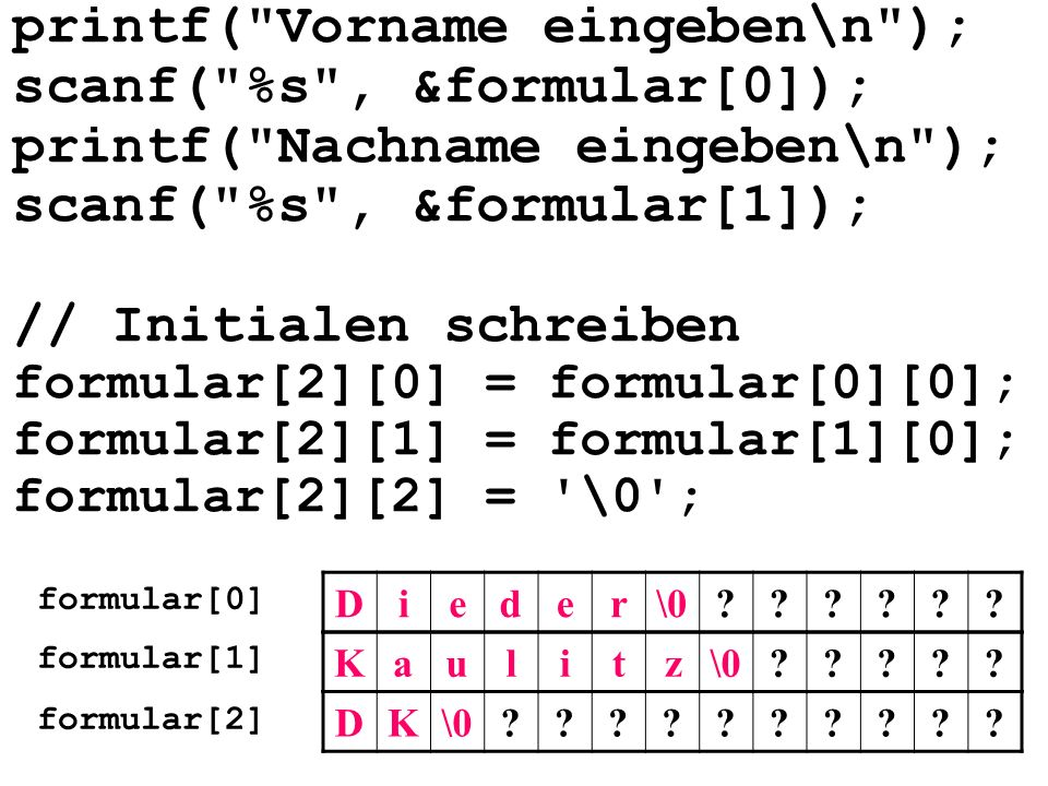printf( Vorname eingeben\n ); scanf( %s , &formular[0]);